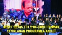 NEŞET ERTAŞ TRT 2'DE CANLI OLARAK  YAYINLANAN PROGRAMLA ANILDI